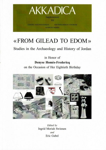 XII. I. Moriah Swinnen and E. Gubel (eds.), From Gilead to Edom. Studies in the Archaeology and History of Jordan, in Honor of Denyse Homès-Fredericq on the Occasion of Her Eightieth Birthday